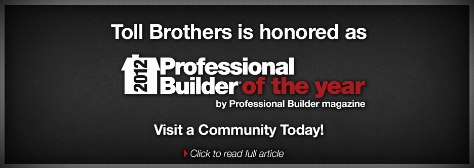 Toll Brothers is honored as 2012 Professional Builder of the Year by Professional Builder magazine